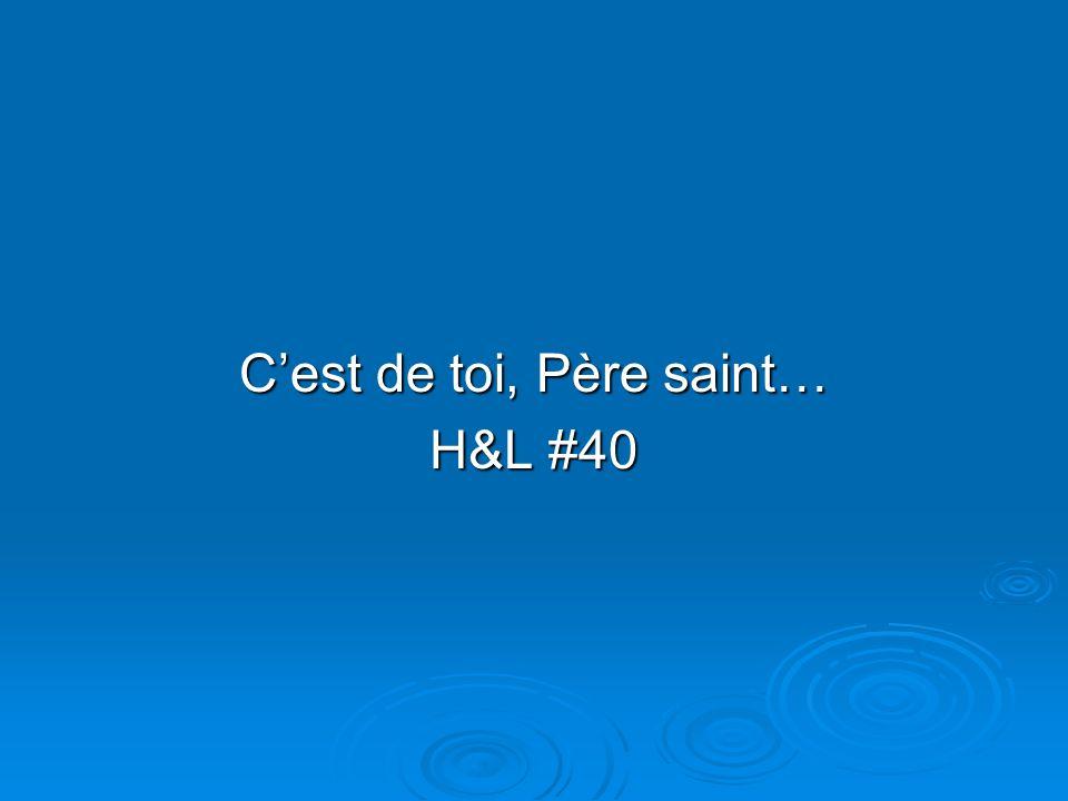 Cest de toi, Père saint… H&L #40