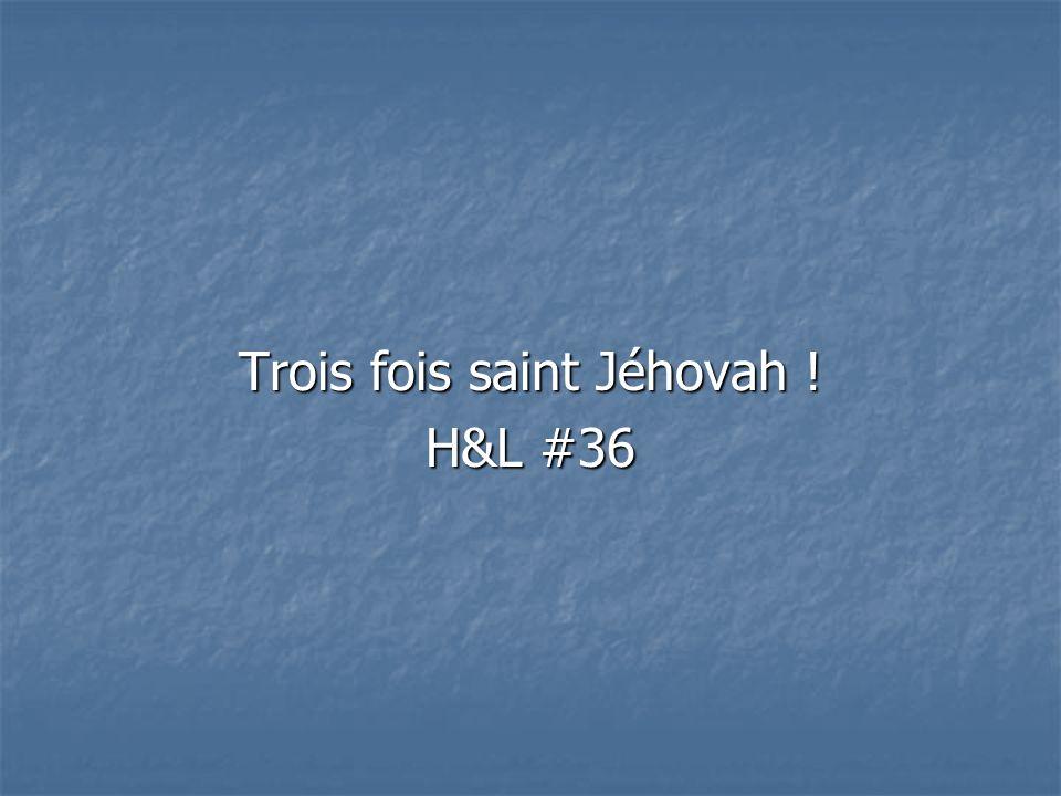 Trois fois saint Jéhovah ! H&L #36