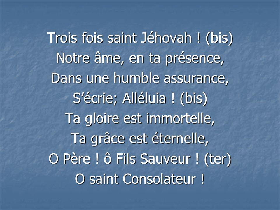 Trois fois saint Jéhovah .
