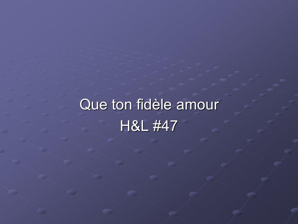 Que ton fidèle amour H&L #47
