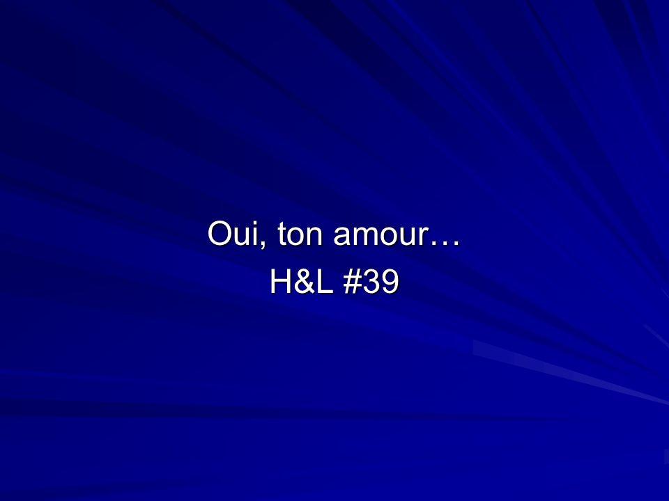 Oui, ton amour… H&L #39
