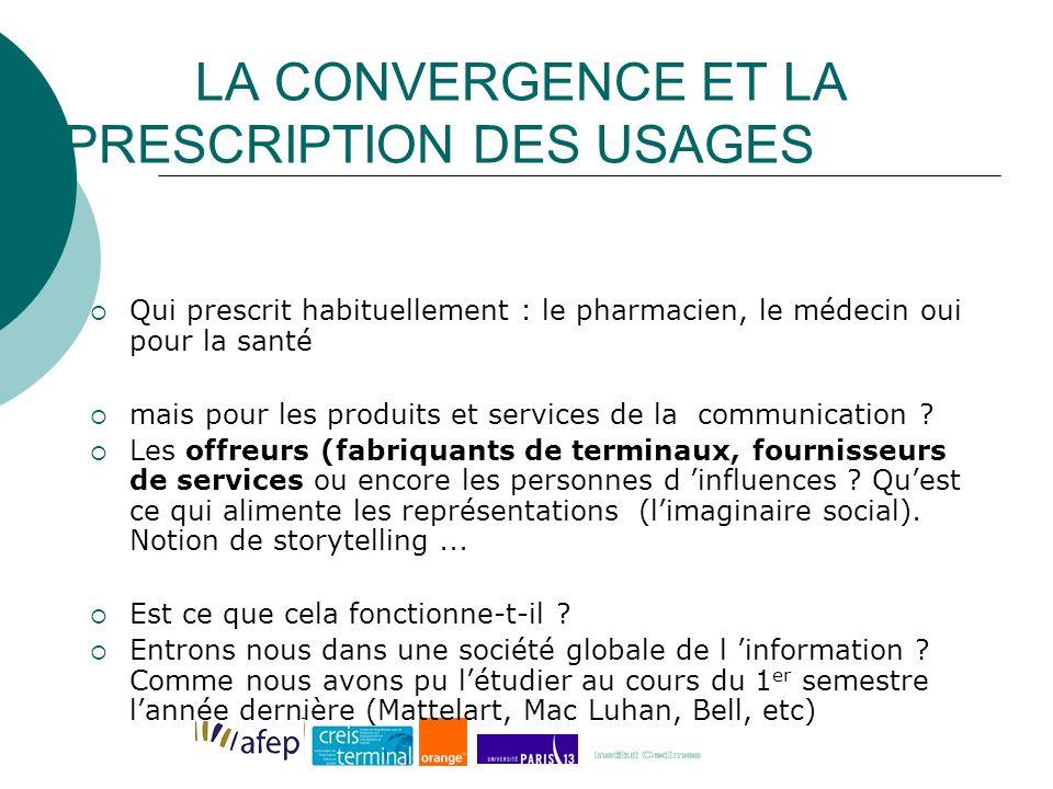 LA CONVERGENCE ET LA PRESCRIPTION DES USAGES Qui prescrit habituellement : le pharmacien, le médecin oui pour la santé mais pour les produits et services de la communication .