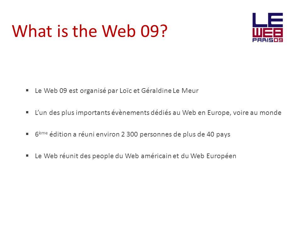 What is the Web 09? Le Web 09 est organisé par Loïc et Géraldine Le Meur Lun des plus importants évènements dédiés au Web en Europe, voire au monde 6