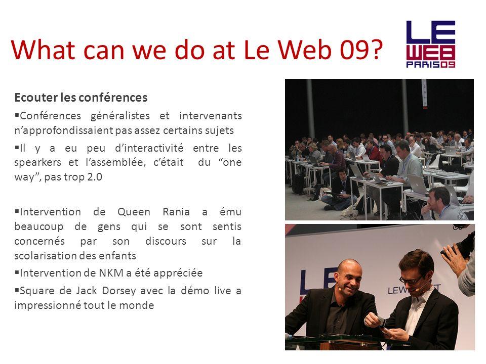 What can we do at Le Web 09? Ecouter les conférences Conférences généralistes et intervenants napprofondissaient pas assez certains sujets Il y a eu p