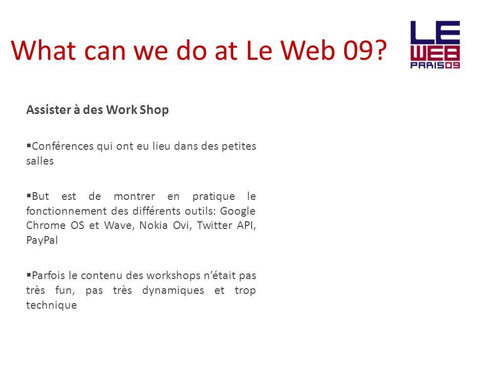 What can we do at Le Web 09? Assister à des Work Shop Conférences qui ont eu lieu dans des petites salles But est de montrer en pratique le fonctionne
