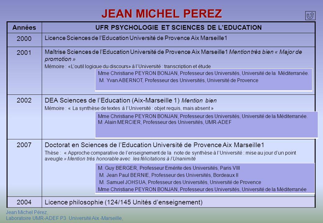 Jean Michel Pérez, Laboratoire UMR-ADEF P3 Université Aix -Marseille, JEAN MICHEL PEREZ AnnéesUFR PSYCHOLOGIE ET SCIENCES DE LEDUCATION 2000 Licence S