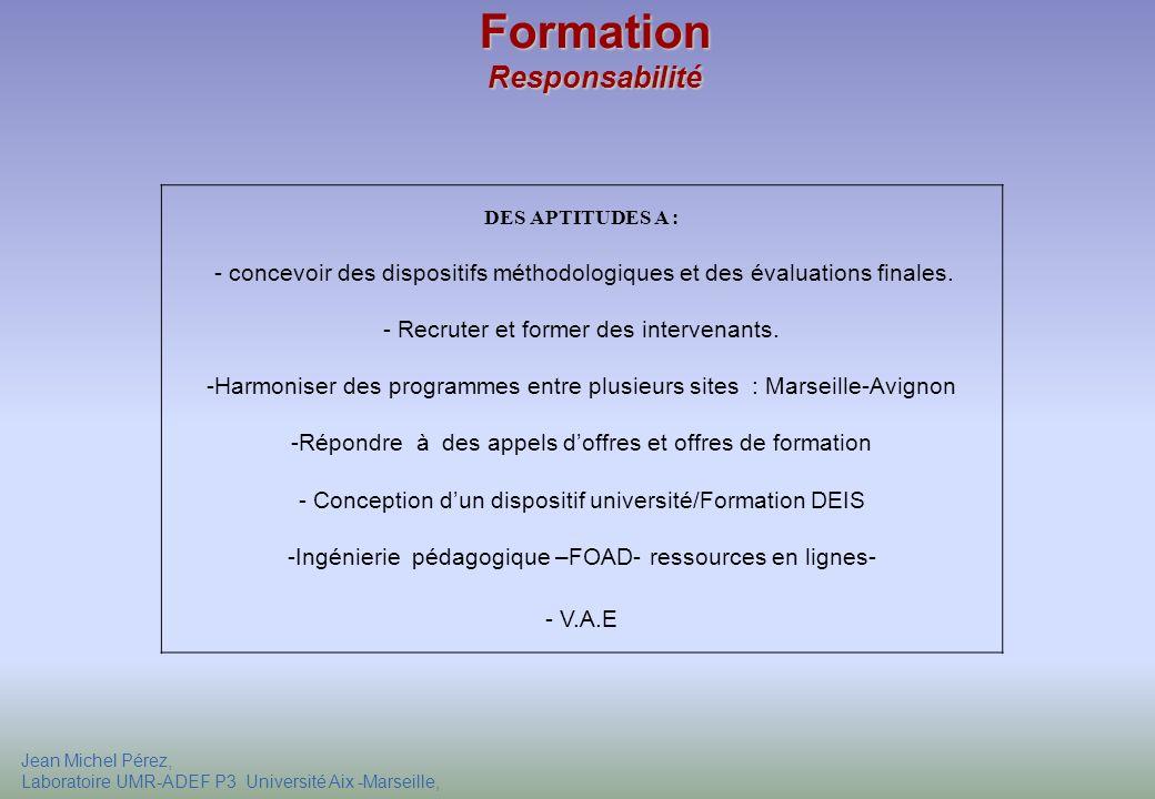 Jean Michel Pérez, Laboratoire UMR-ADEF P3 Université Aix -Marseille, Formation Responsabilité DES APTITUDES A : - concevoir des dispositifs méthodolo