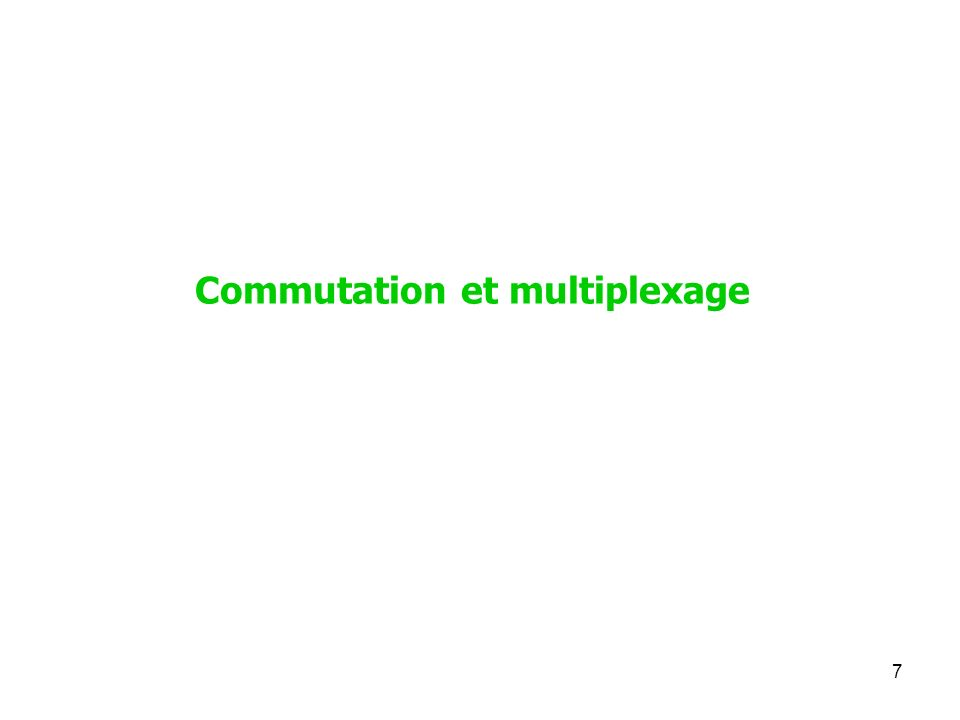 Commutation et multiplexage 7
