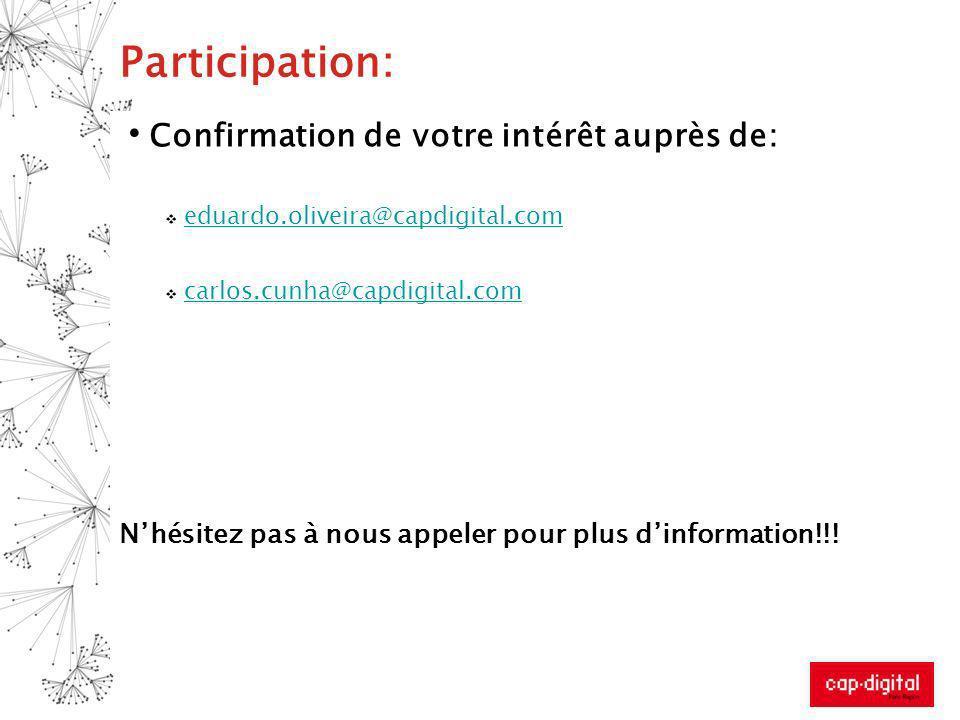 Participation: Confirmation de votre intérêt auprès de: eduardo.oliveira@capdigital.com carlos.cunha@capdigital.com Nhésitez pas à nous appeler pour p
