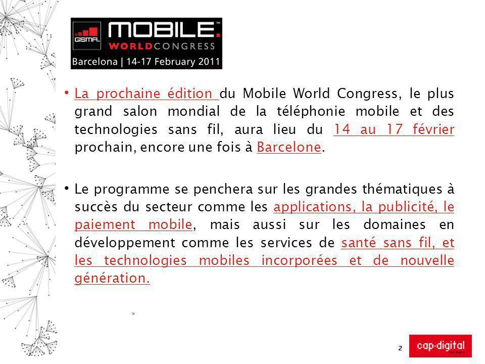 2 La prochaine édition du Mobile World Congress, le plus grand salon mondial de la téléphonie mobile et des technologies sans fil, aura lieu du 14 au 17 février prochain, encore une fois à Barcelone.