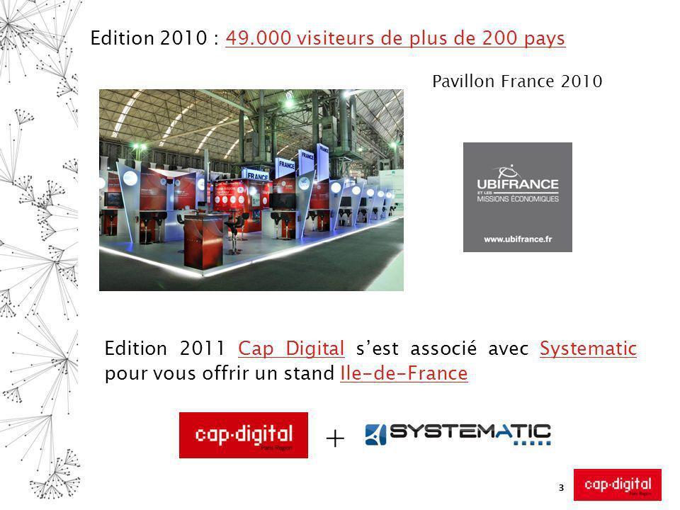 3 Edition 2010 : 49.000 visiteurs de plus de 200 pays Pavillon France 2010 Edition 2011 Cap Digital sest associé avec Systematic pour vous offrir un stand Ile-de-France +