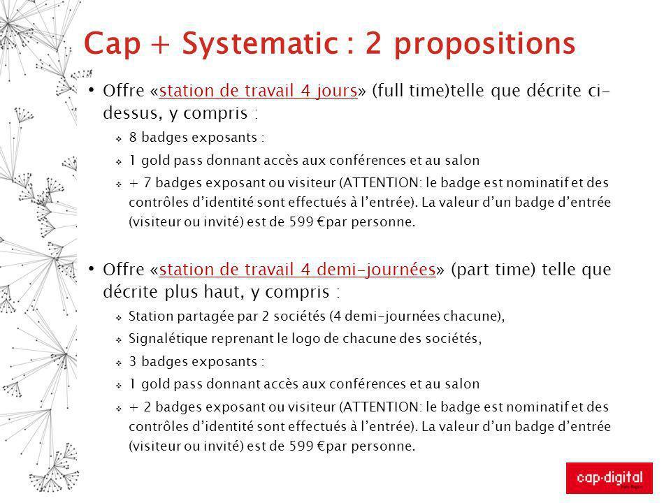 Cap + Systematic : 2 propositions Offre «station de travail 4 jours» (full time)telle que décrite ci- dessus, y compris : 8 badges exposants : 1 gold