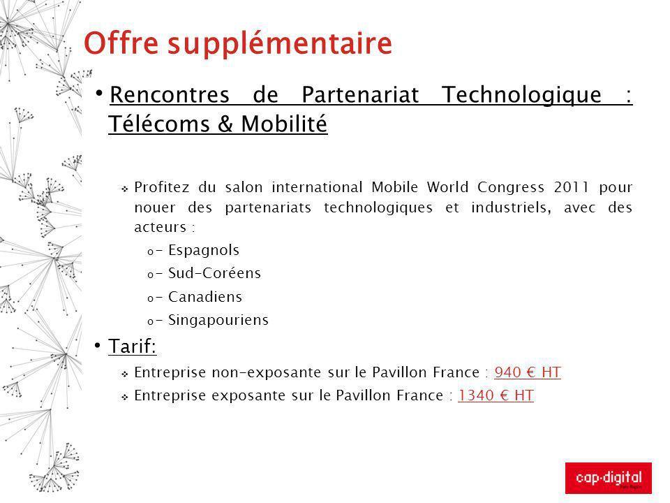 Offre supplémentaire Rencontres de Partenariat Technologique : Télécoms & Mobilité Profitez du salon international Mobile World Congress 2011 pour nou