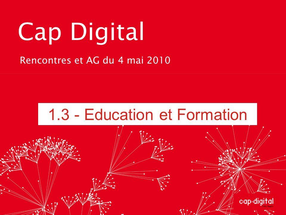 Cap Digital Rencontres et AG du 4 mai 2010 1.3 - Education et Formation
