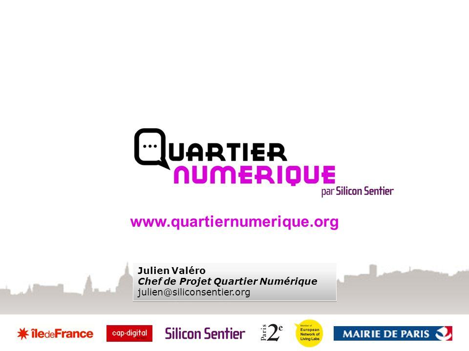 www.quartiernumerique.org Julien Valéro Chef de Projet Quartier Numérique julien@siliconsentier.org Julien Valéro Chef de Projet Quartier Numérique julien@siliconsentier.org