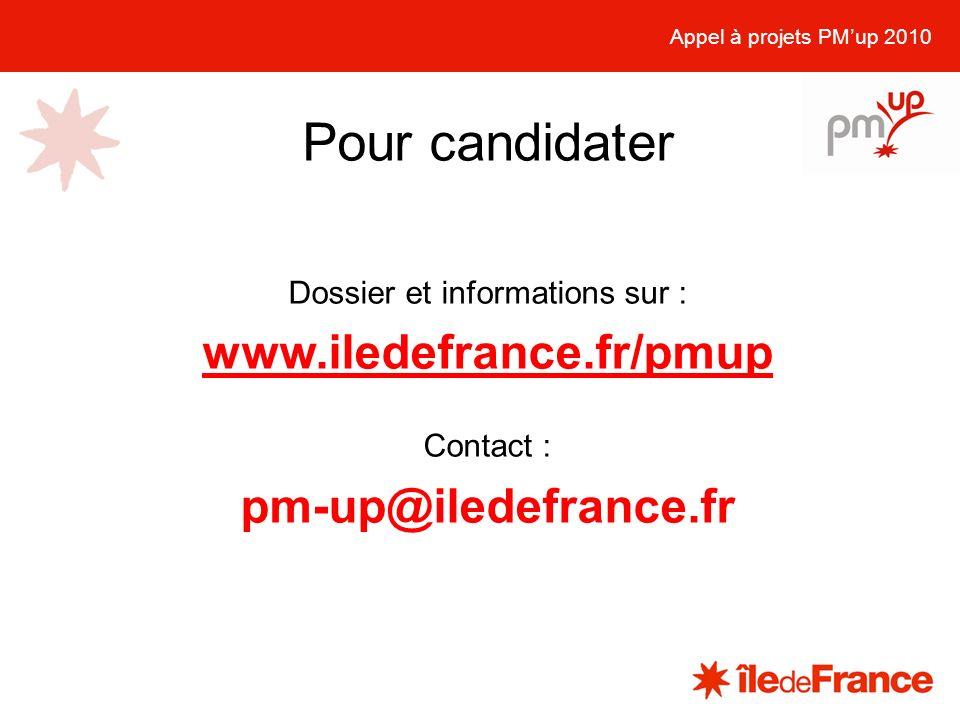 Pour candidater Appel à projets PMup 2010 Dossier et informations sur : www.iledefrance.fr/pmup Contact : pm-up@iledefrance.fr