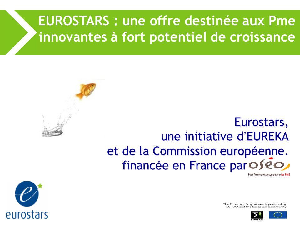 Eurostars, une initiative d EUREKA et de la Commission europ é enne, financ é e en France par 000000 EUROSTARS : une offre destinée aux Pme innovantes à fort potentiel de croissance