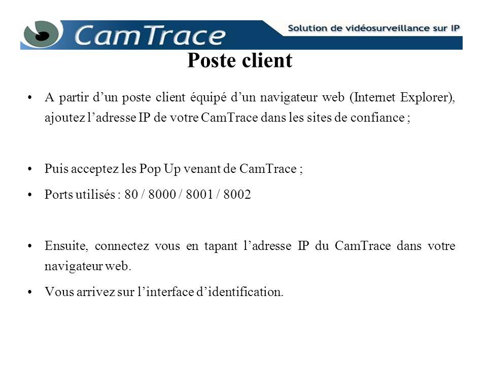 A partir dun poste client équipé dun navigateur web (Internet Explorer), ajoutez ladresse IP de votre CamTrace dans les sites de confiance ; Puis acce
