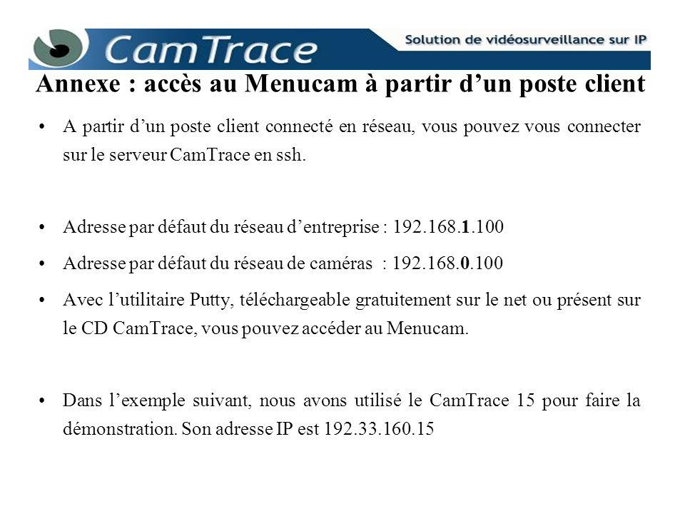 A partir dun poste client connecté en réseau, vous pouvez vous connecter sur le serveur CamTrace en ssh. Adresse par défaut du réseau dentreprise : 19
