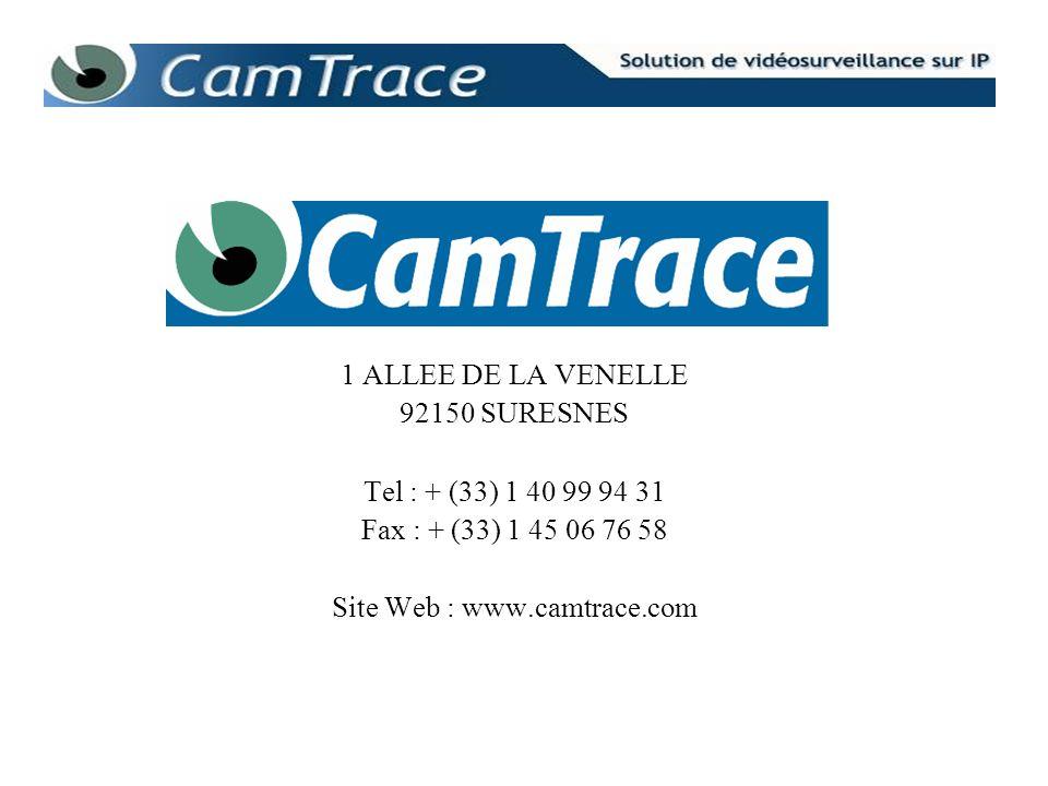 1 ALLEE DE LA VENELLE 92150 SURESNES Tel : + (33) 1 40 99 94 31 Fax : + (33) 1 45 06 76 58 Site Web : www.camtrace.com