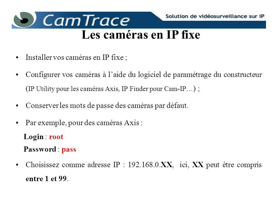 Installer vos caméras en IP fixe ; Configurer vos caméras à laide du logiciel de paramétrage du constructeur ( IP Utility pour les caméras Axis, IP Fi