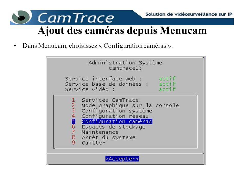 Dans Menucam, choisissez « Configuration caméras ». Ajout des caméras depuis Menucam