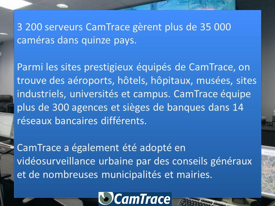 3 200 serveurs CamTrace gèrent plus de 35 000 caméras dans quinze pays. Parmi les sites prestigieux équipés de CamTrace, on trouve des aéroports, hôte