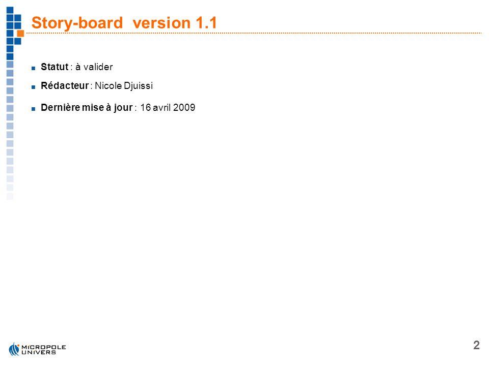 2 Story-board version 1.1 Statut : à valider Rédacteur : Nicole Djuissi Dernière mise à jour : 16 avril 2009