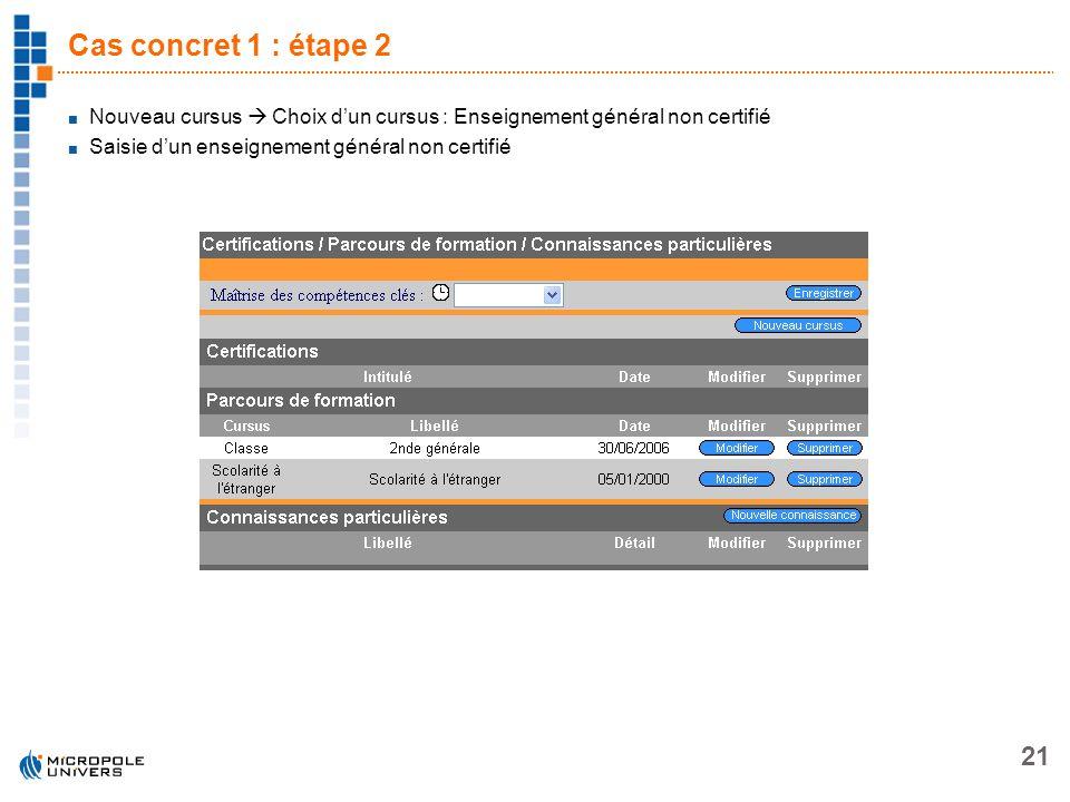 21 Cas concret 1 : étape 2 Nouveau cursus Choix dun cursus : Enseignement général non certifié Saisie dun enseignement général non certifié