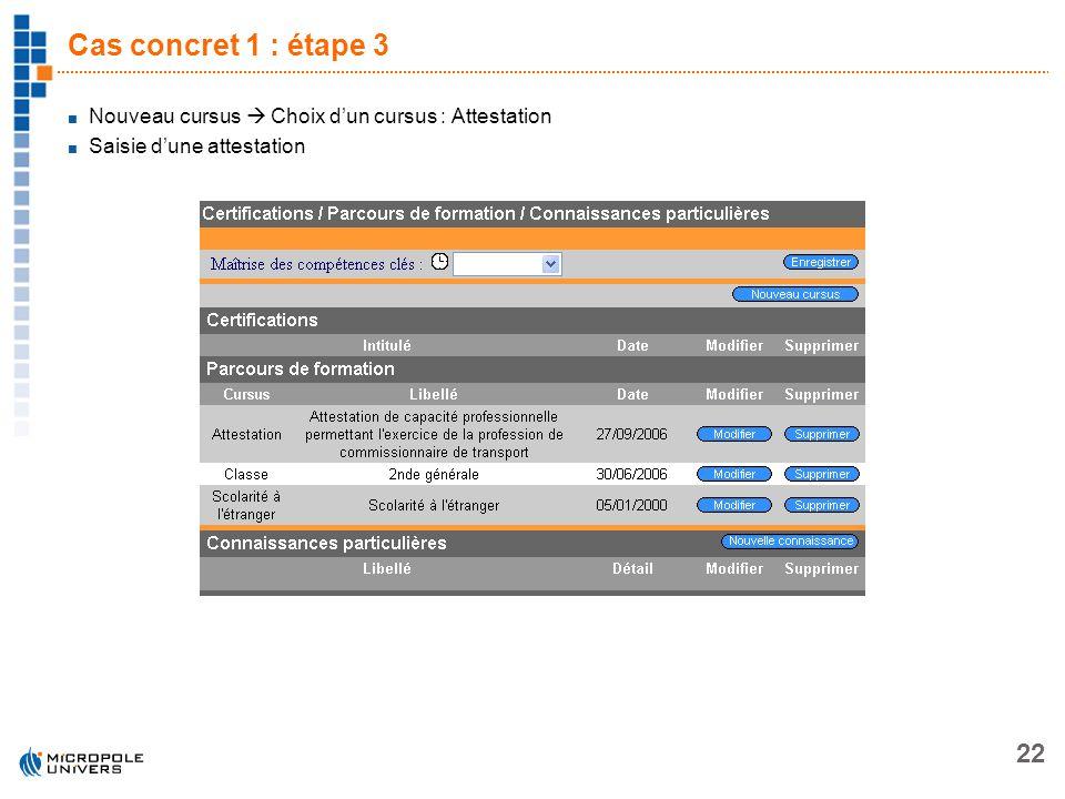 22 Cas concret 1 : étape 3 Nouveau cursus Choix dun cursus : Attestation Saisie dune attestation