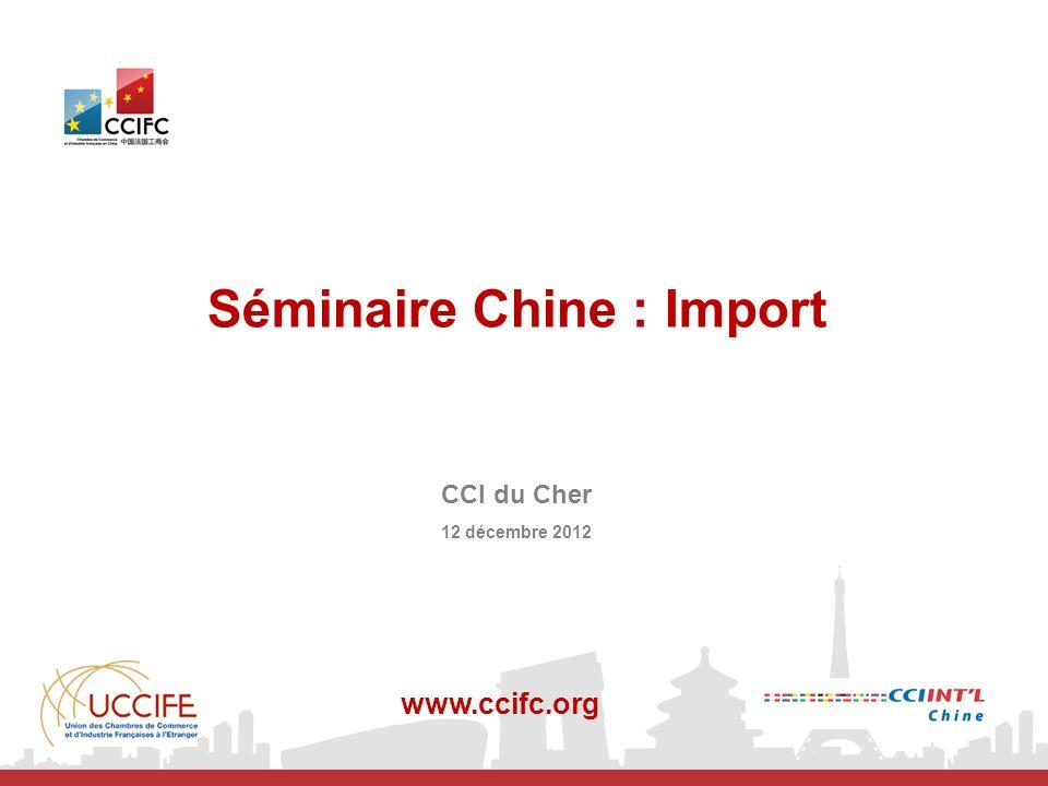 Séminaire Chine : Import www.ccifc.org CCI du Cher 12 décembre 2012