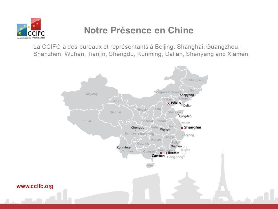 Notre Présence en Chine www.ccifc.org La CCIFC a des bureaux et représentants à Beijing, Shanghai, Guangzhou, Shenzhen, Wuhan, Tianjin, Chengdu, Kunmi
