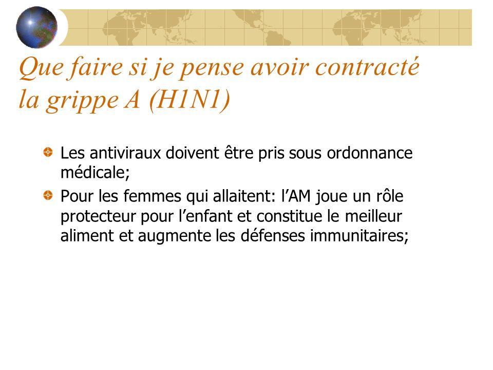 Que faire si je pense avoir contracté la grippe A (H1N1) Les antiviraux doivent être pris sous ordonnance médicale; Pour les femmes qui allaitent: lAM