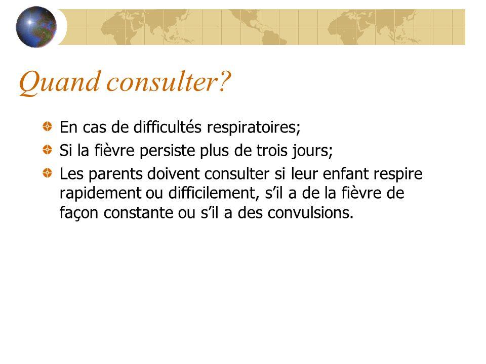 Quand consulter? En cas de difficultés respiratoires; Si la fièvre persiste plus de trois jours; Les parents doivent consulter si leur enfant respire