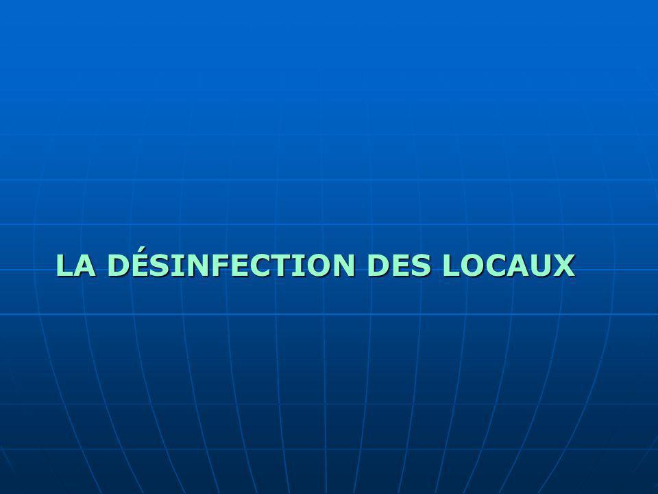 LA D É SINFECTION DES LOCAUX LA D É SINFECTION DES LOCAUX
