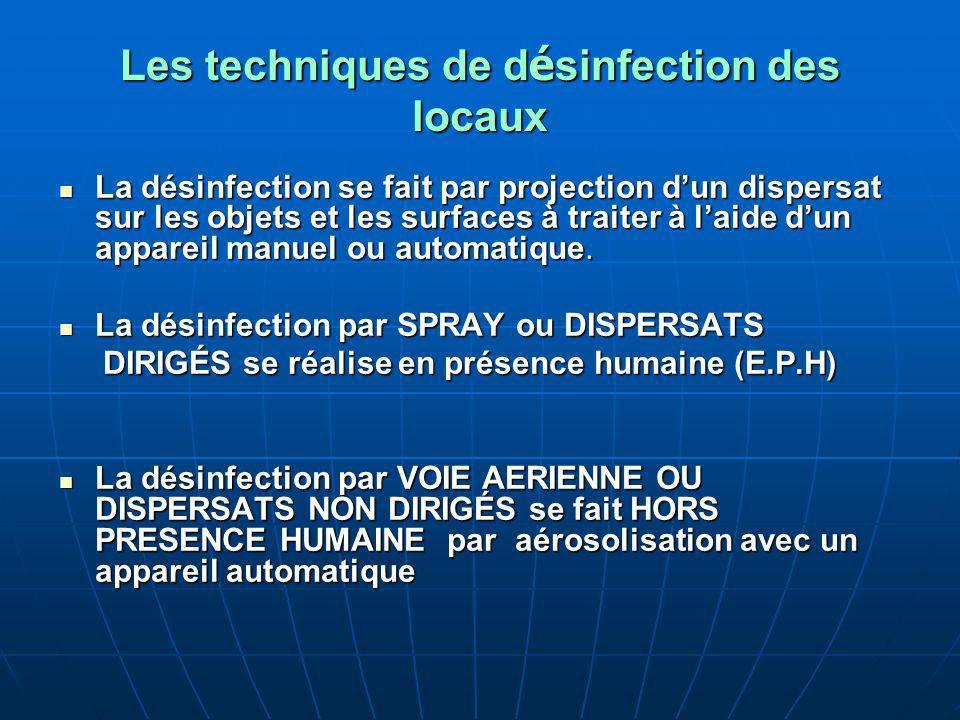 Les techniques de d é sinfection des locaux La désinfection se fait par projection dun dispersat sur les objets et les surfaces à traiter à laide dun appareil manuel ou automatique.