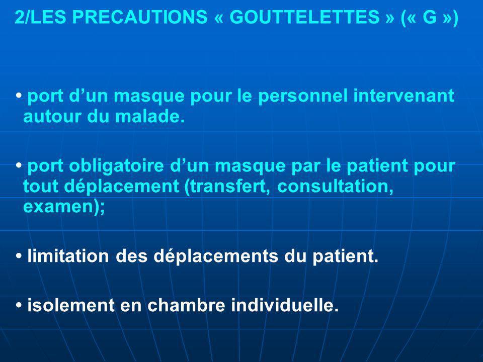 2/LES PRECAUTIONS « GOUTTELETTES » (« G ») port dun masque pour le personnel intervenant autour du malade.