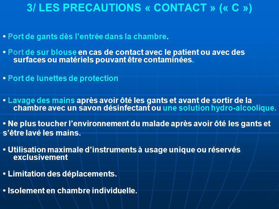 3/ LES PRECAUTIONS « CONTACT » (« C ») Port de gants dès lentrée dans la chambre.