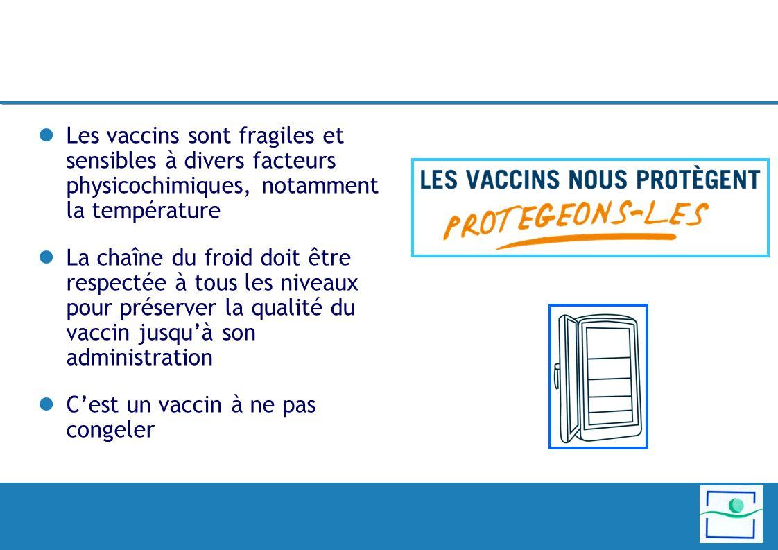 Les vaccins sont fragiles et sensibles à divers facteurs physicochimiques, notamment la température La chaîne du froid doit être respectée à tous les