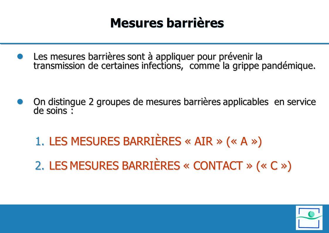 Mesures barrières Les mesures barrières sont à appliquer pour prévenir la transmission de certaines infections, comme la grippe pandémique. Les mesure