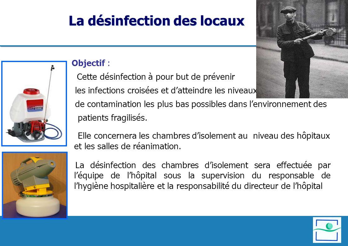 La désinfection des locaux Objectif : Cette désinfection à pour but de prévenir les infections croisées et datteindre les niveaux de contamination les