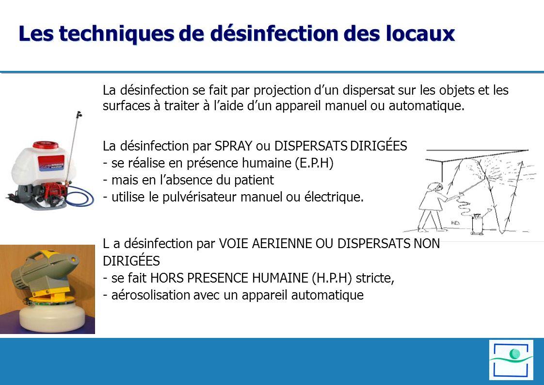 Les techniques de désinfection des locaux La désinfection se fait par projection dun dispersat sur les objets et les surfaces à traiter à laide dun ap
