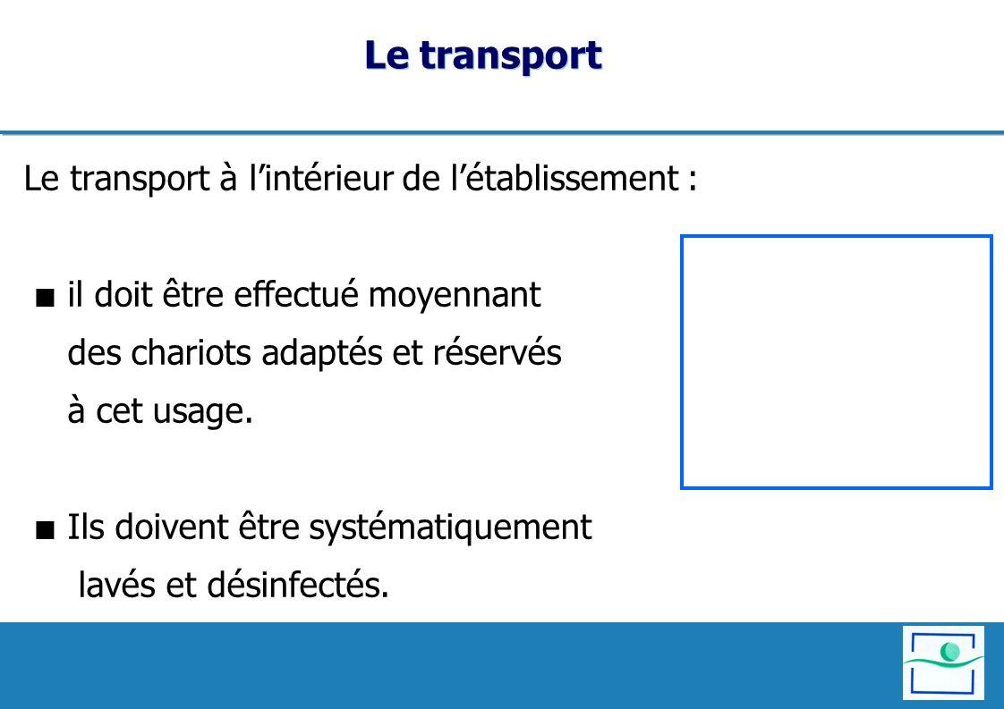 Le transport Le transport à lintérieur de létablissement : il doit être effectué moyennant des chariots adaptés et réservés à cet usage. Ils doivent ê