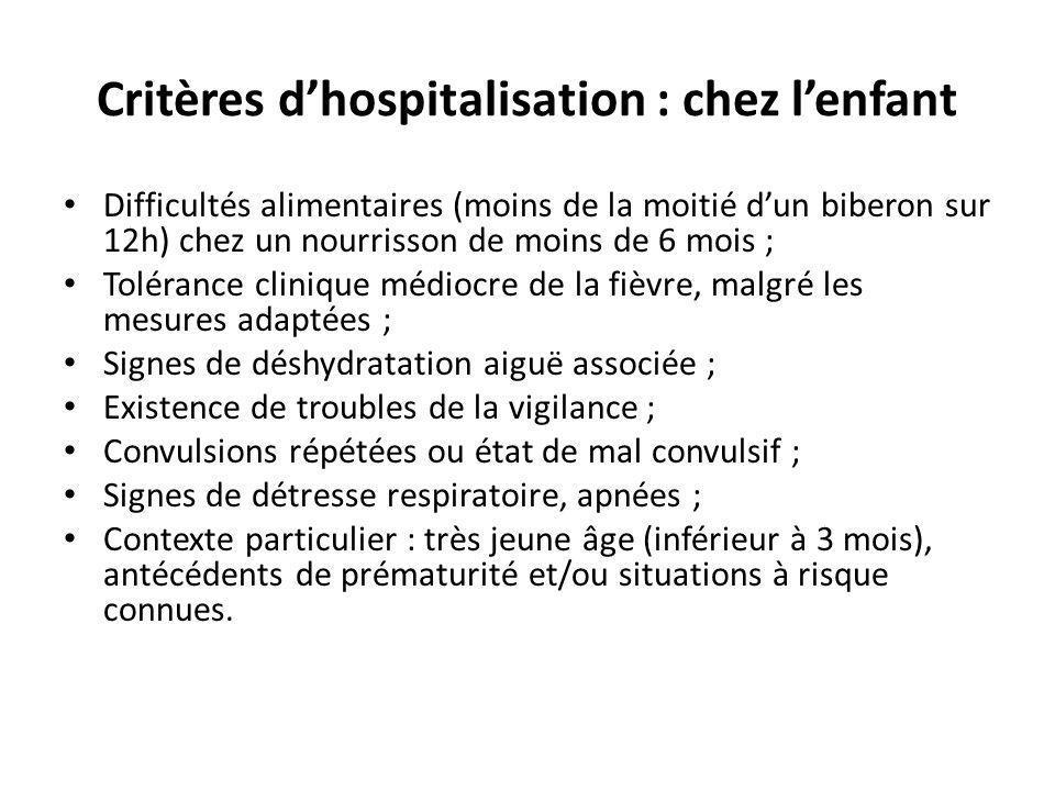 Critères dhospitalisation : chez lenfant Difficultés alimentaires (moins de la moitié dun biberon sur 12h) chez un nourrisson de moins de 6 mois ; Tol