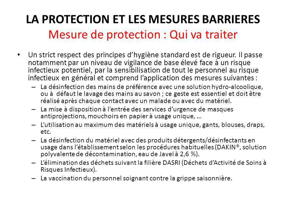 LA PROTECTION ET LES MESURES BARRIERES Mesure de protection : Qui va traiter Un strict respect des principes dhygiène standard est de rigueur.