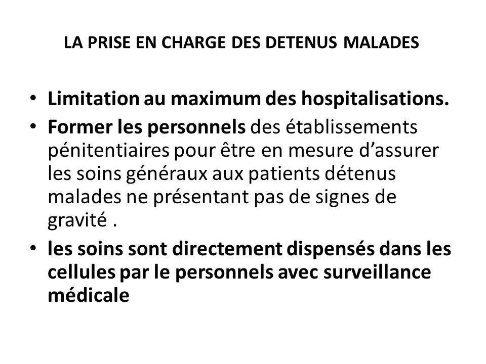 LA PRISE EN CHARGE DES DETENUS MALADES Limitation au maximum des hospitalisations. Former les personnels des établissements pénitentiaires pour être e