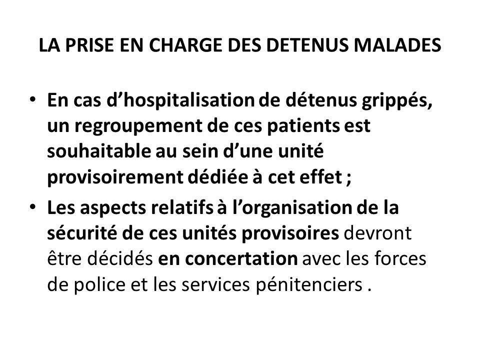 LA PRISE EN CHARGE DES DETENUS MALADES En cas dhospitalisation de détenus grippés, un regroupement de ces patients est souhaitable au sein dune unité