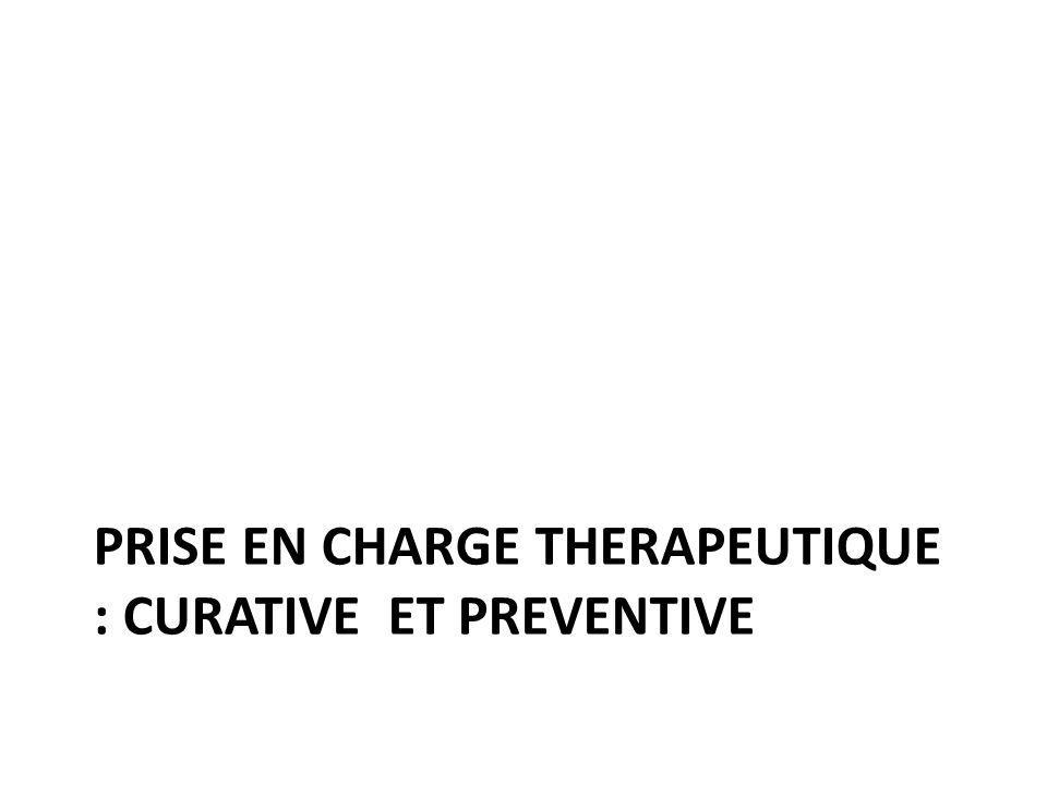 PRISE EN CHARGE THERAPEUTIQUE : CURATIVE ET PREVENTIVE