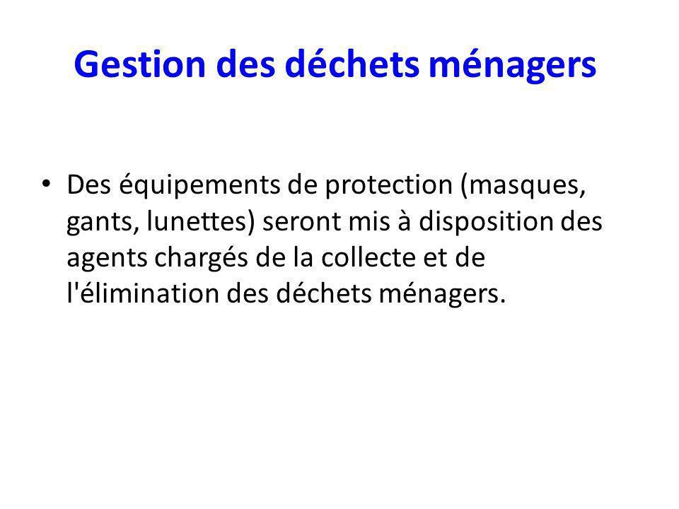 Gestion des déchets ménagers Des équipements de protection (masques, gants, lunettes) seront mis à disposition des agents chargés de la collecte et de l élimination des déchets ménagers.