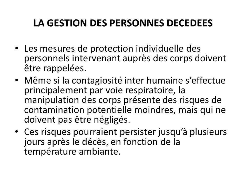 LA GESTION DES PERSONNES DECEDEES Les mesures de protection individuelle des personnels intervenant auprès des corps doivent être rappelées. Même si l